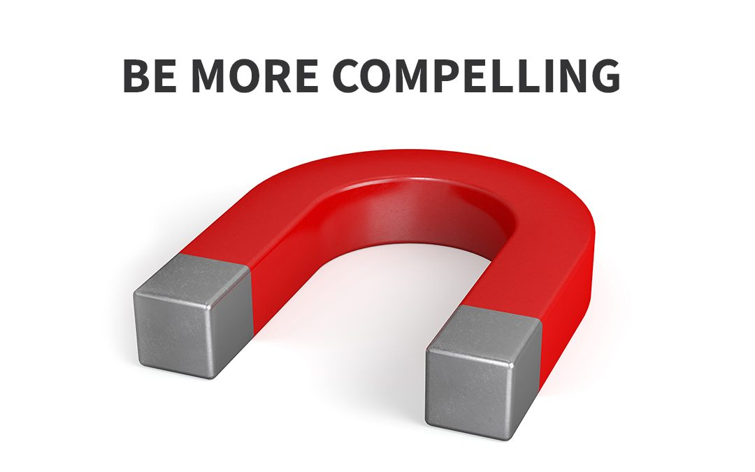 BE MORE COMPELLING