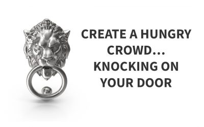 CREATE A HUNGRY CROWD… KNOCKING ON YOUR DOOR